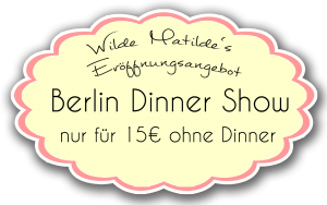 Wilde Matilde Eröffnungsangebot Berlin Dinner Show